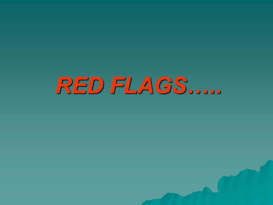 RED FLAGS…..