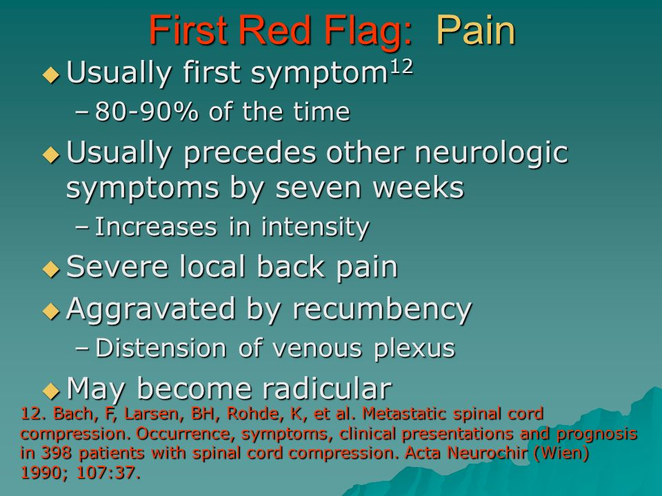 First Red Flag: Pain Usually first symptom12