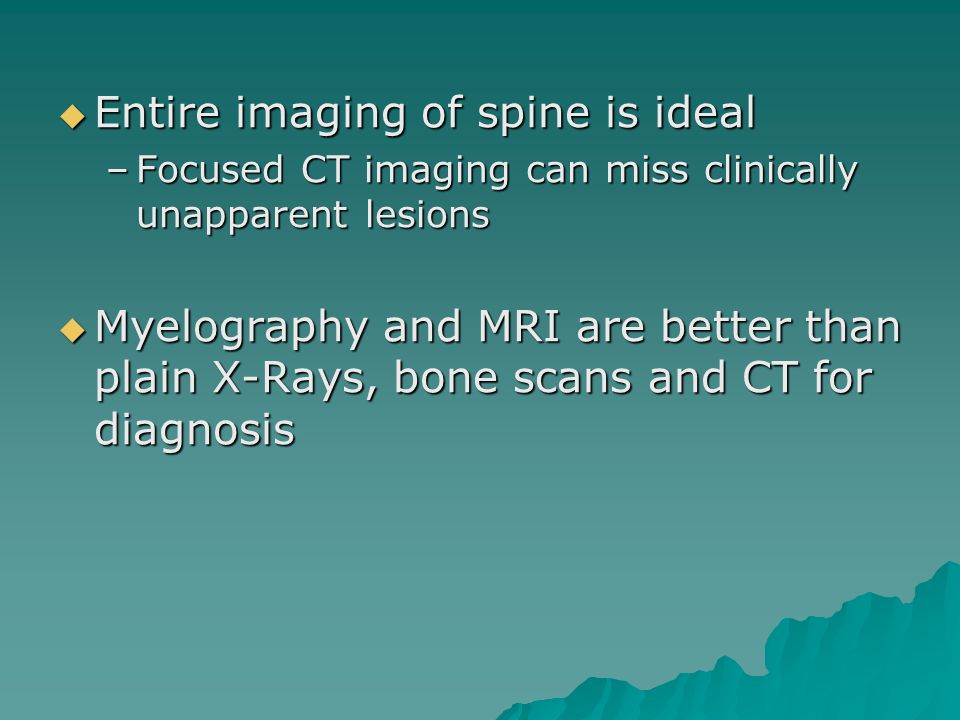 Entire imaging of spine is ideal