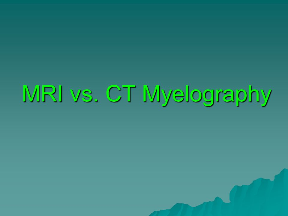 MRI vs. CT Myelography