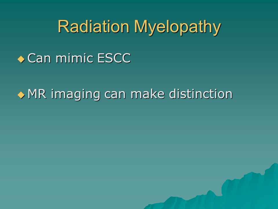 Radiation Myelopathy Can mimic ESCC MR imaging can make distinction