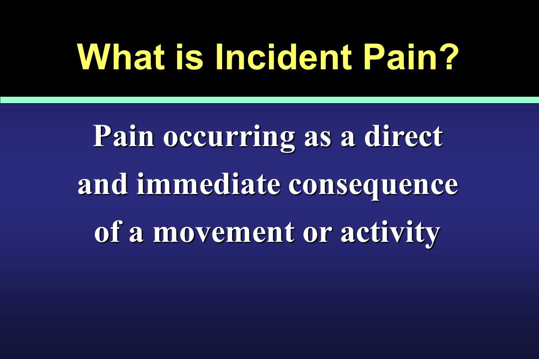 What is Incident Pain.