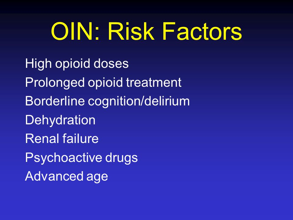 OIN: Risk Factors High opioid doses Prolonged opioid treatment