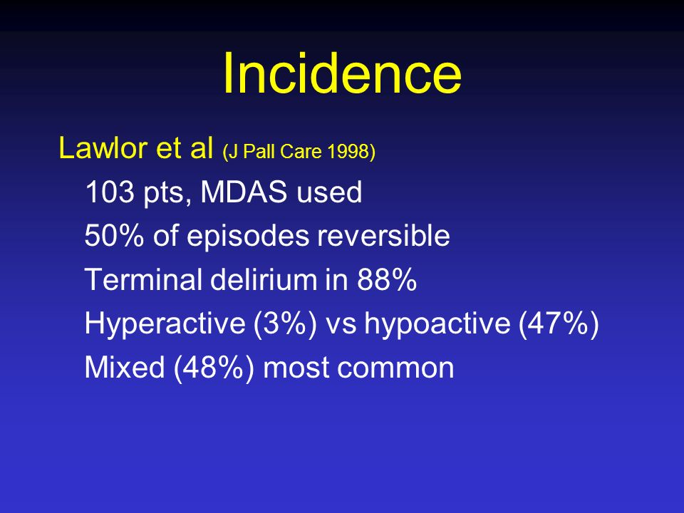 Incidence Lawlor et al (J Pall Care 1998) 103 pts, MDAS used