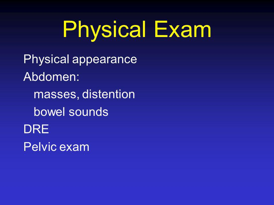 Physical Exam Physical appearance Abdomen: masses, distention