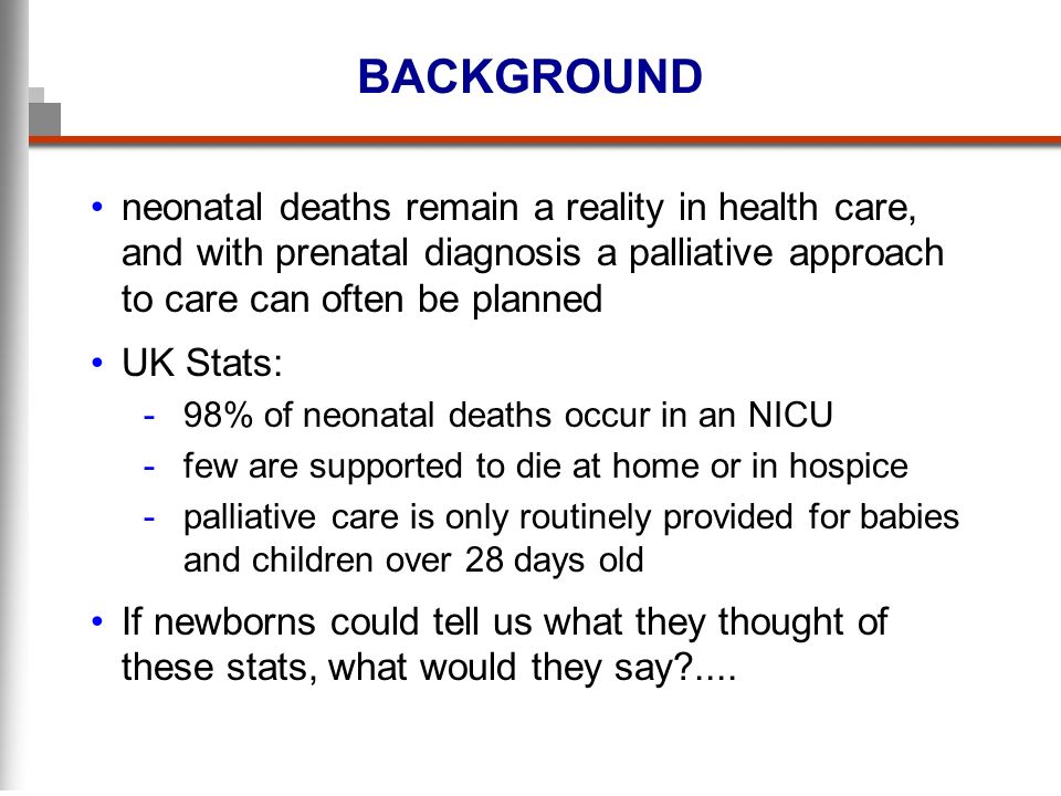 BACKGROUND neonatal deaths remain a reality in health care, and with prenatal diagnosis a palliative approach to care can often be planned.