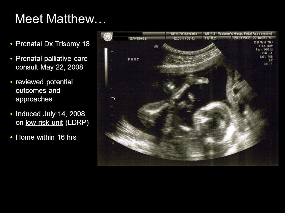 Meet Matthew… Prenatal Dx Trisomy 18