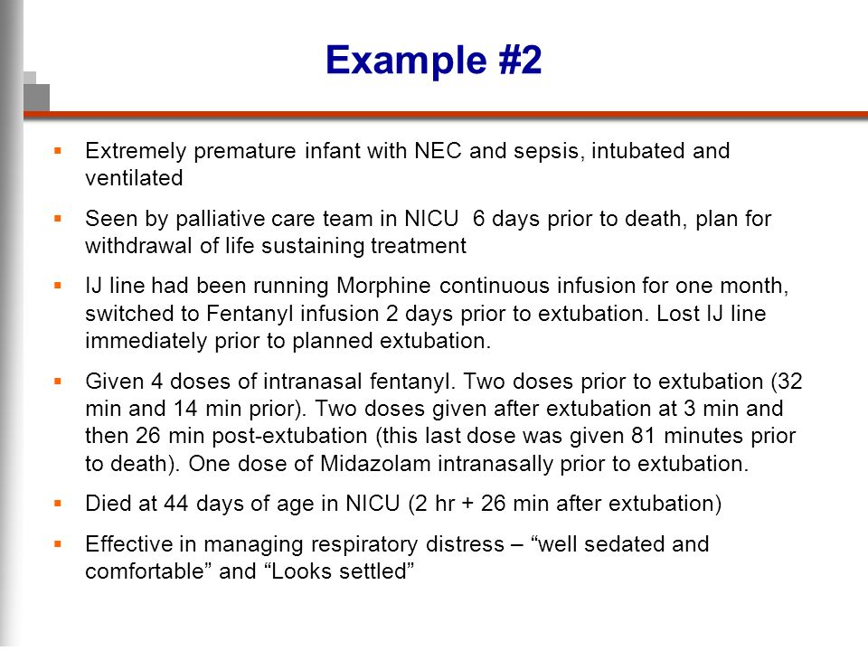 Example #2 Extremely premature infant with NEC and sepsis, intubated and ventilated.