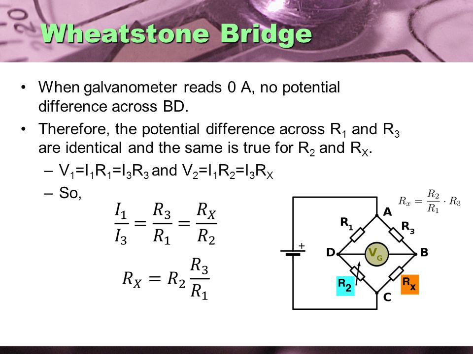 Wheatstone Bridge When galvanometer reads 0 A, no potential difference across BD.