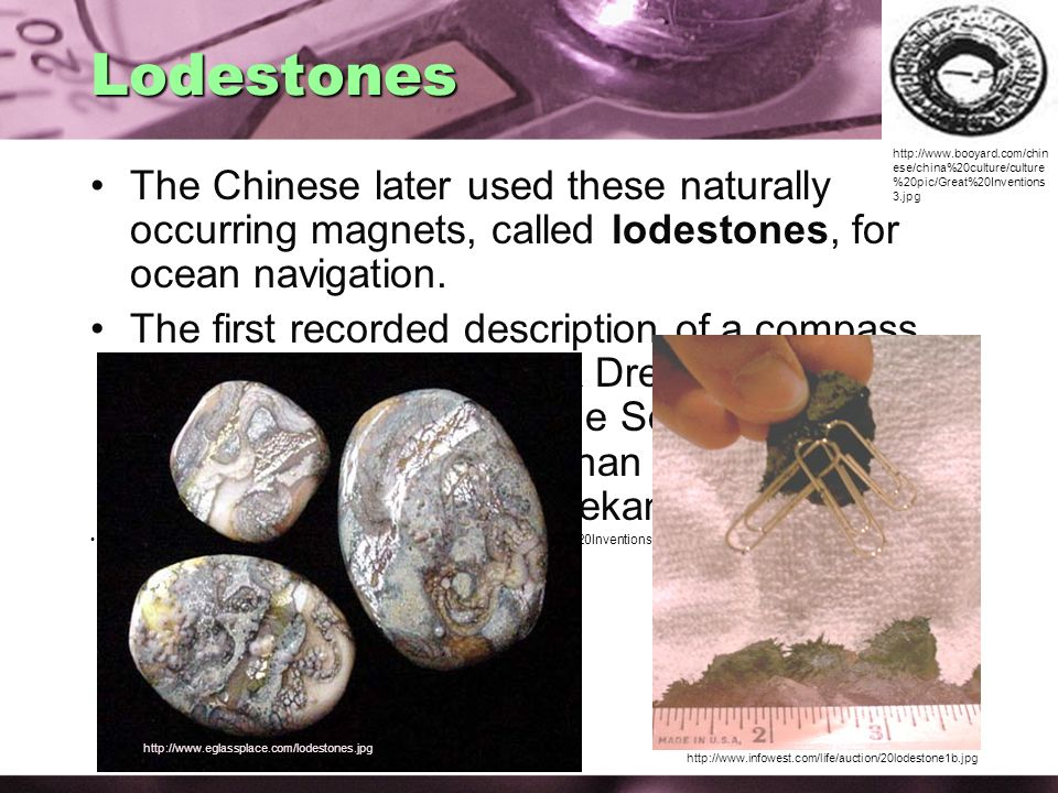 http://www.booyard.com/chinese/china%20culture/culture%20pic/Great%20Inventions3.jpg Lodestones.