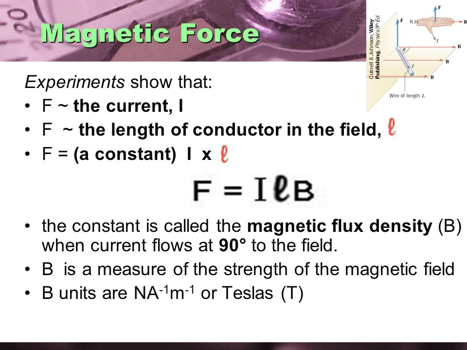 Magnetic Force Experiments show that: F ~ the current, I