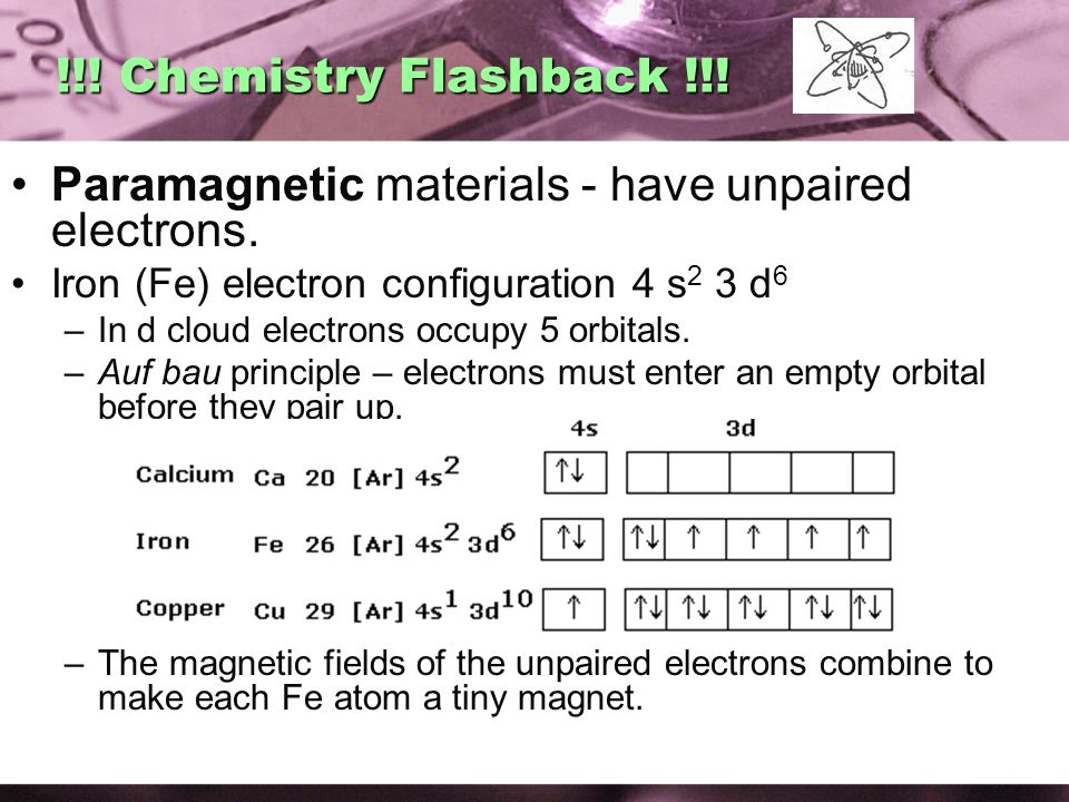 Paramagnetic materials - have unpaired electrons.
