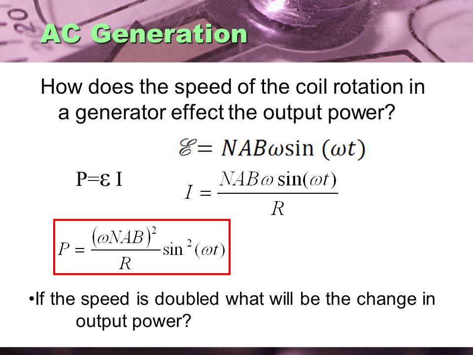 AC Generation How does the speed of the coil rotation in a generator effect the output power P=ε I.