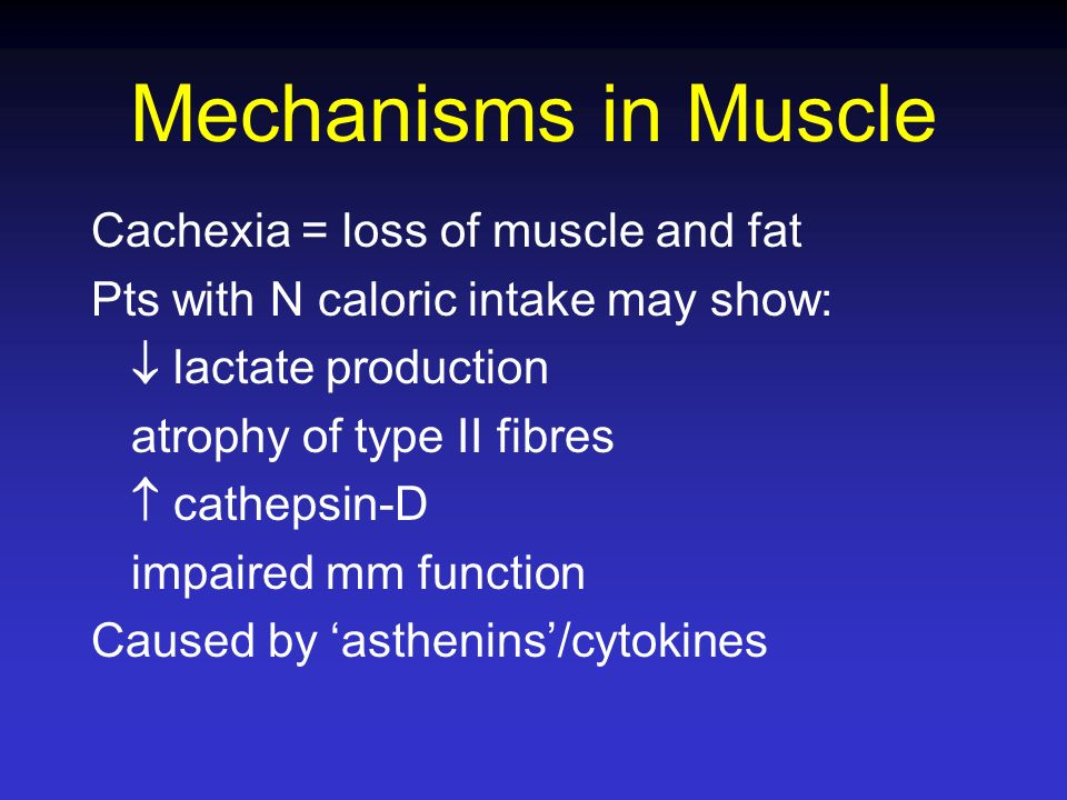 Mechanisms in Muscle Cachexia = loss of muscle and fat