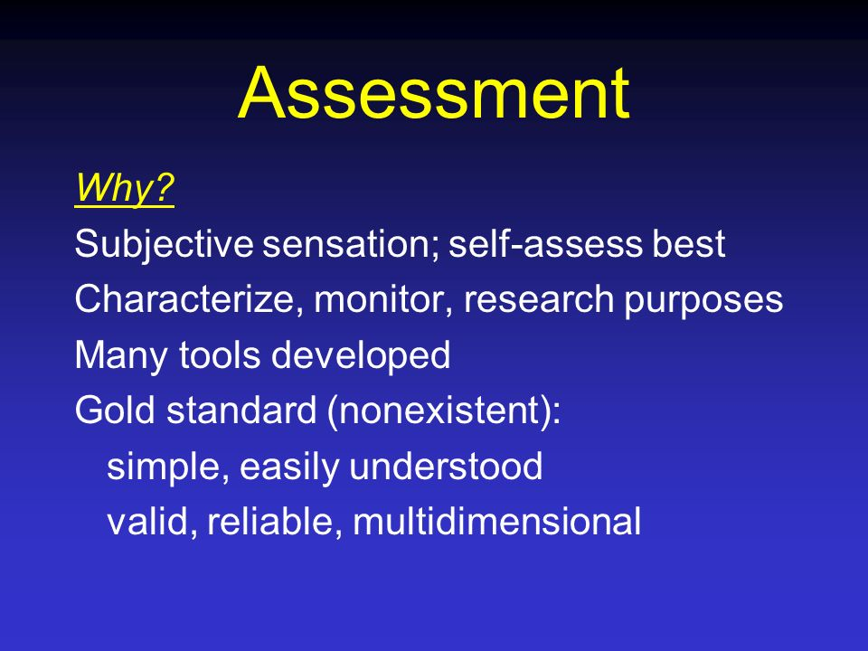 Assessment Why Subjective sensation; self-assess best