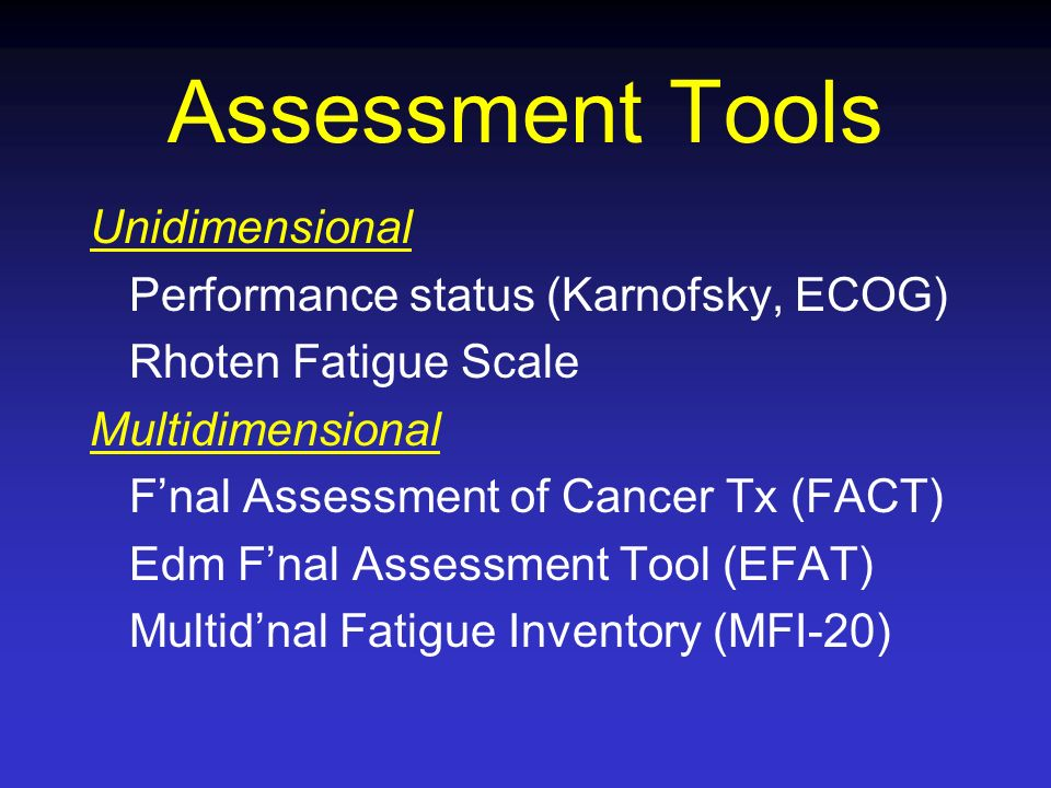 Assessment Tools Unidimensional Performance status (Karnofsky, ECOG)