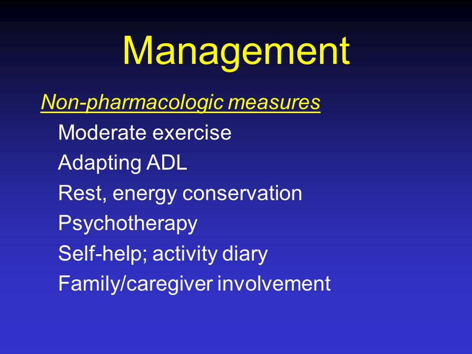 Management Non-pharmacologic measures Moderate exercise Adapting ADL