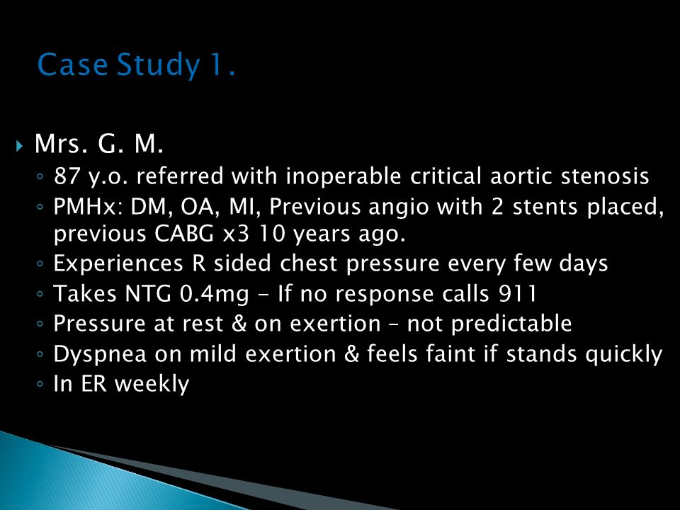 Case Study 1. Mrs. G. M. 87 y.o. referred with inoperable critical aortic stenosis.