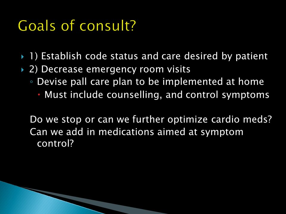 Goals of consult 1) Establish code status and care desired by patient