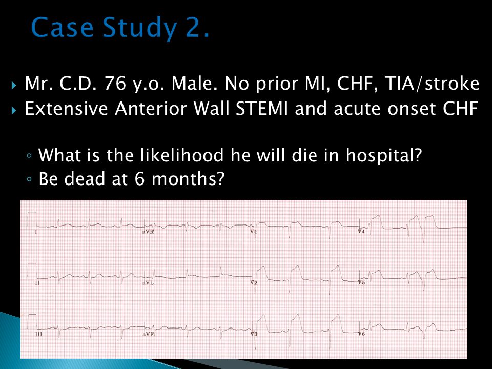 Case Study 2. Mr. C.D. 76 y.o. Male. No prior MI, CHF, TIA/stroke