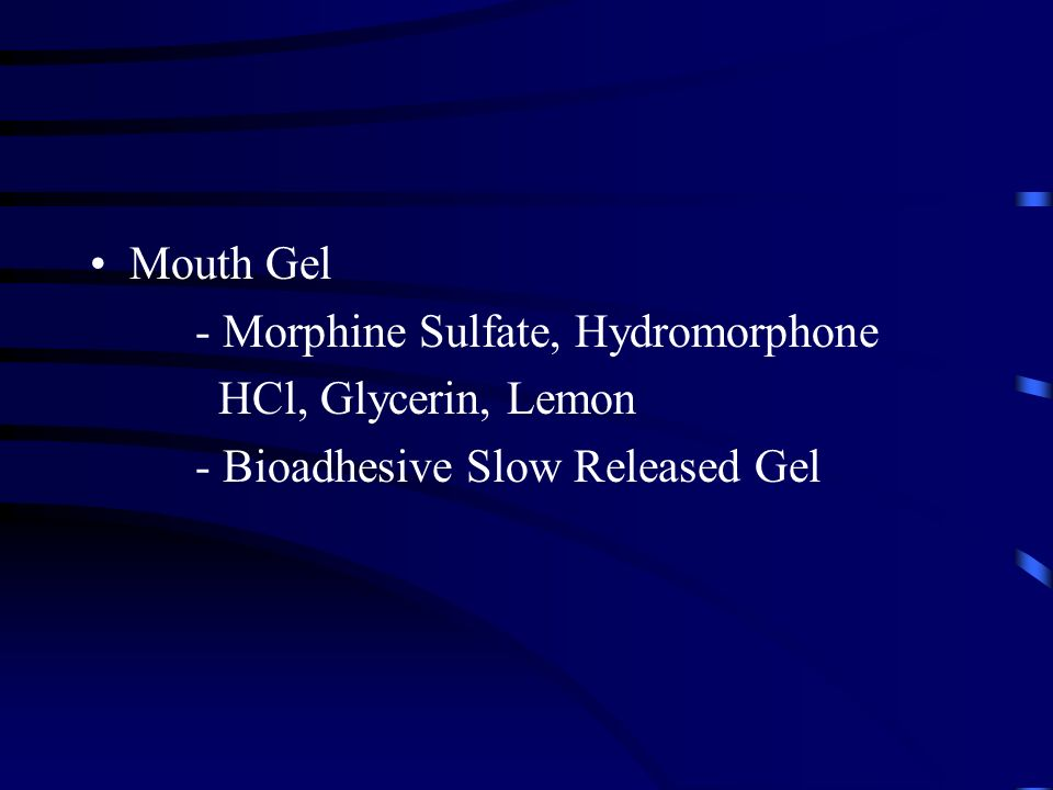 Mouth Gel - Morphine Sulfate, Hydromorphone HCl, Glycerin, Lemon - Bioadhesive Slow Released Gel