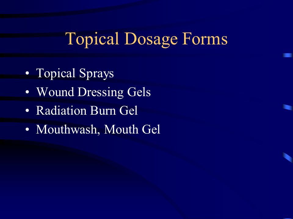 Topical Dosage Forms Topical Sprays Wound Dressing Gels