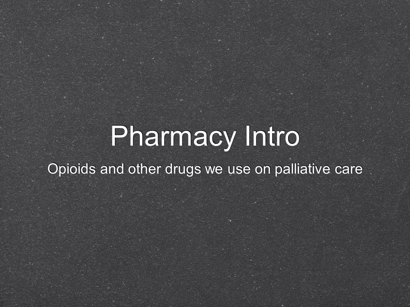 Opioids and other drugs we use on palliative care