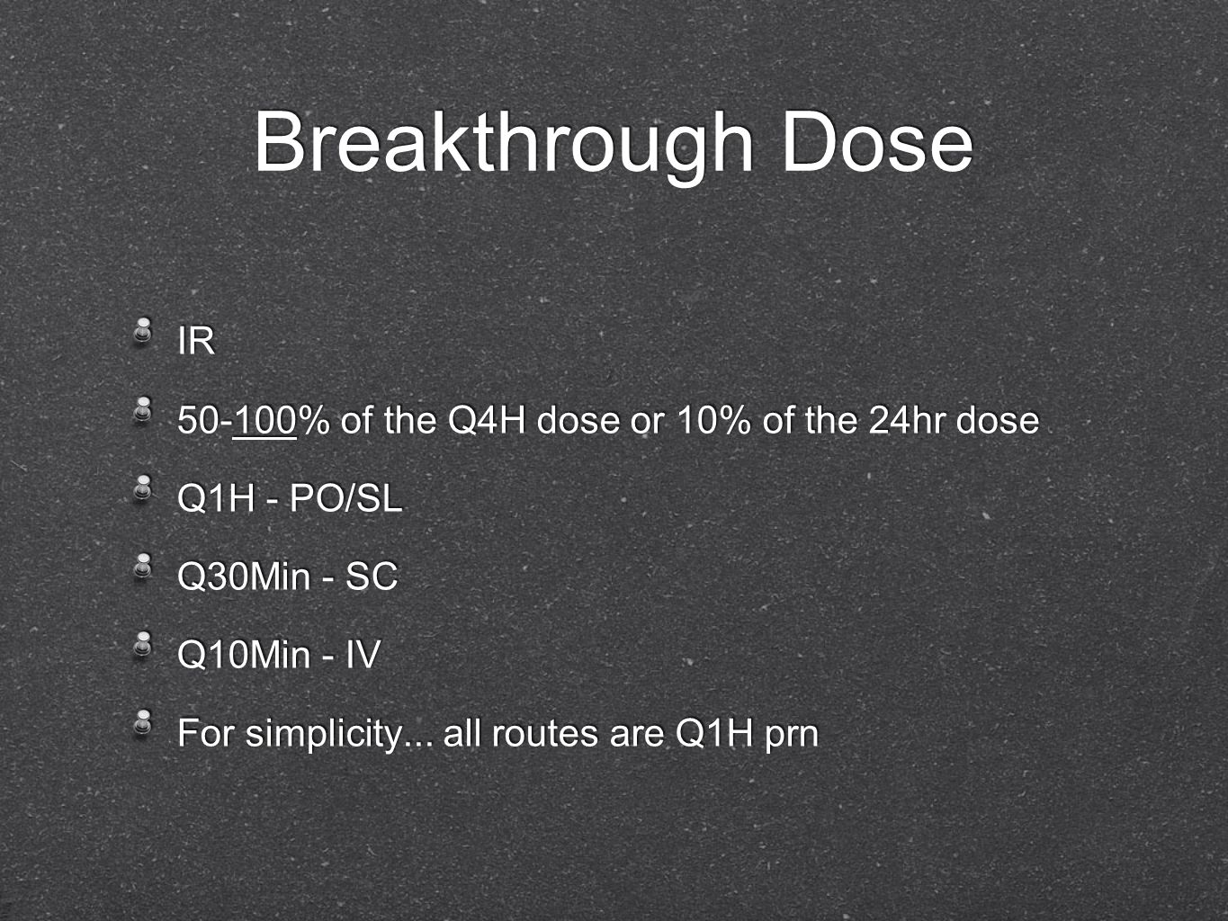 Breakthrough Dose IR 50-100% of the Q4H dose or 10% of the 24hr dose