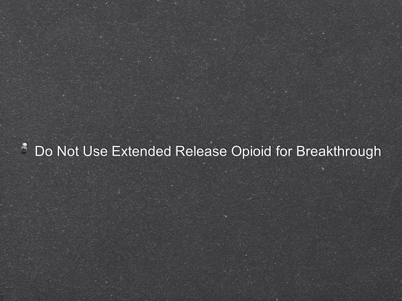 Do Not Use Extended Release Opioid for Breakthrough