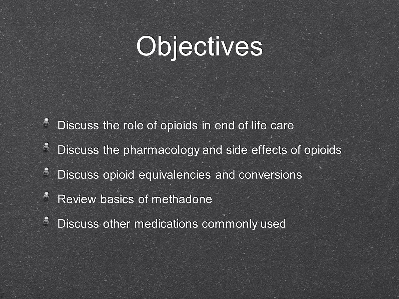 Objectives Discuss the role of opioids in end of life care