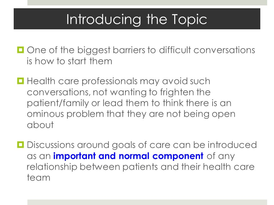 Introducing the Topic One of the biggest barriers to difficult conversations is how to start them.
