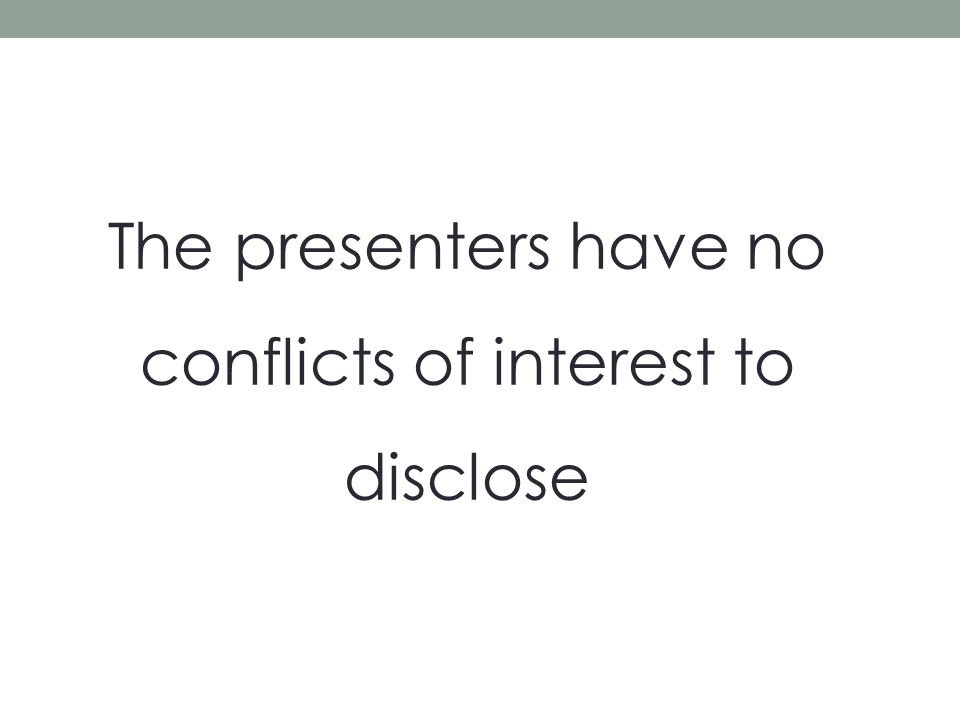 The presenters have no conflicts of interest to disclose
