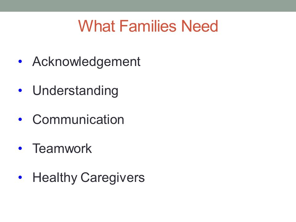 What Families Need Acknowledgement Understanding Communication