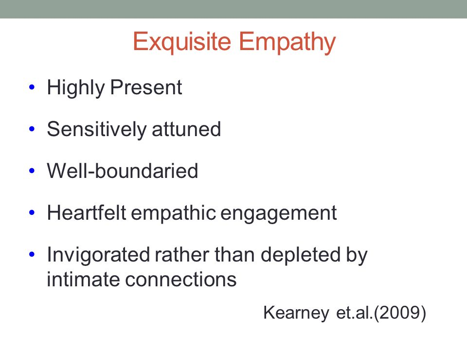 Exquisite Empathy Highly Present Sensitively attuned Well-boundaried