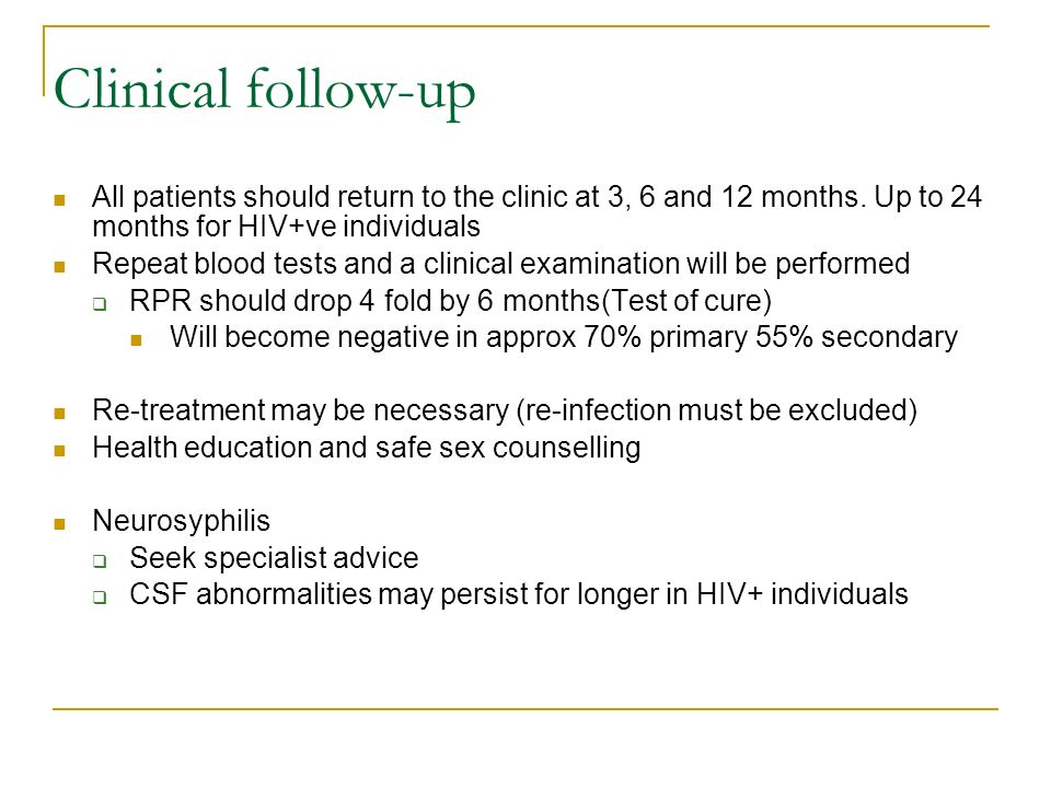 Clinical follow-up All patients should return to the clinic at 3, 6 and 12 months. Up to 24 months for HIV+ve individuals.