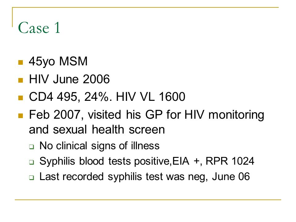 Case 1 45yo MSM HIV June 2006 CD4 495, 24%. HIV VL 1600