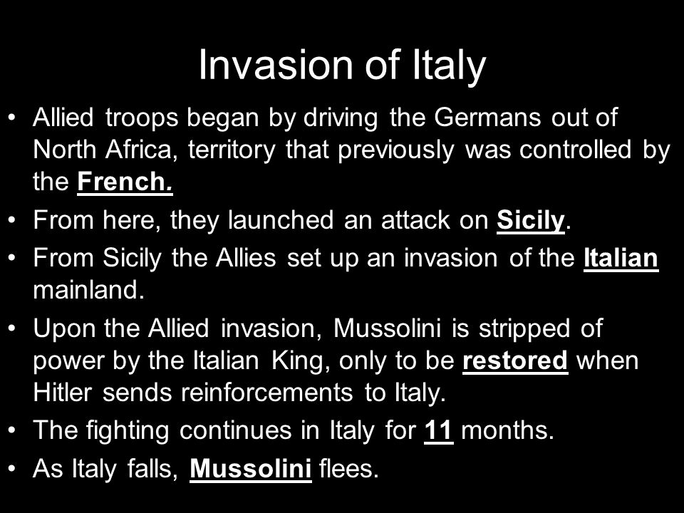 Invasion of Italy Allied troops began by driving the Germans out of North Africa, territory that previously was controlled by the French.
