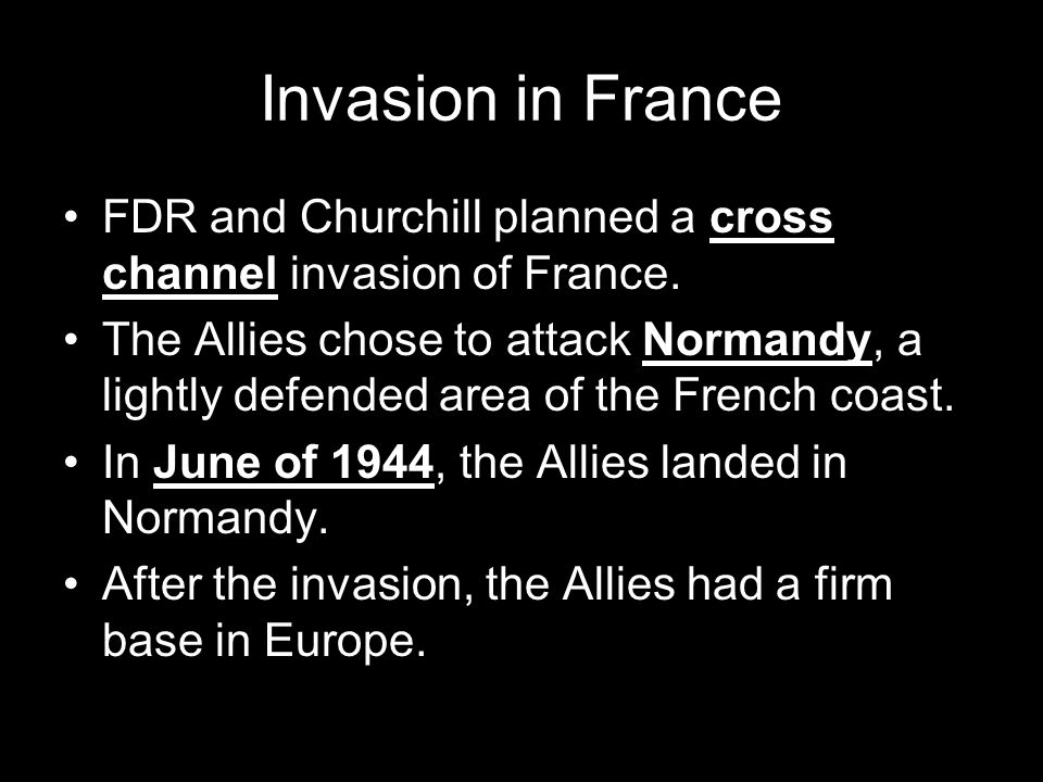 Invasion in France FDR and Churchill planned a cross channel invasion of France.