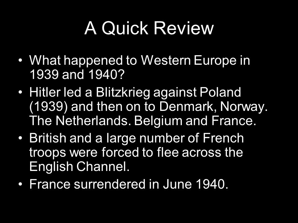 A Quick Review What happened to Western Europe in 1939 and 1940