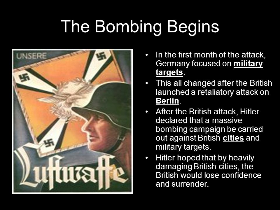 The Bombing Begins In the first month of the attack, Germany focused on military targets.