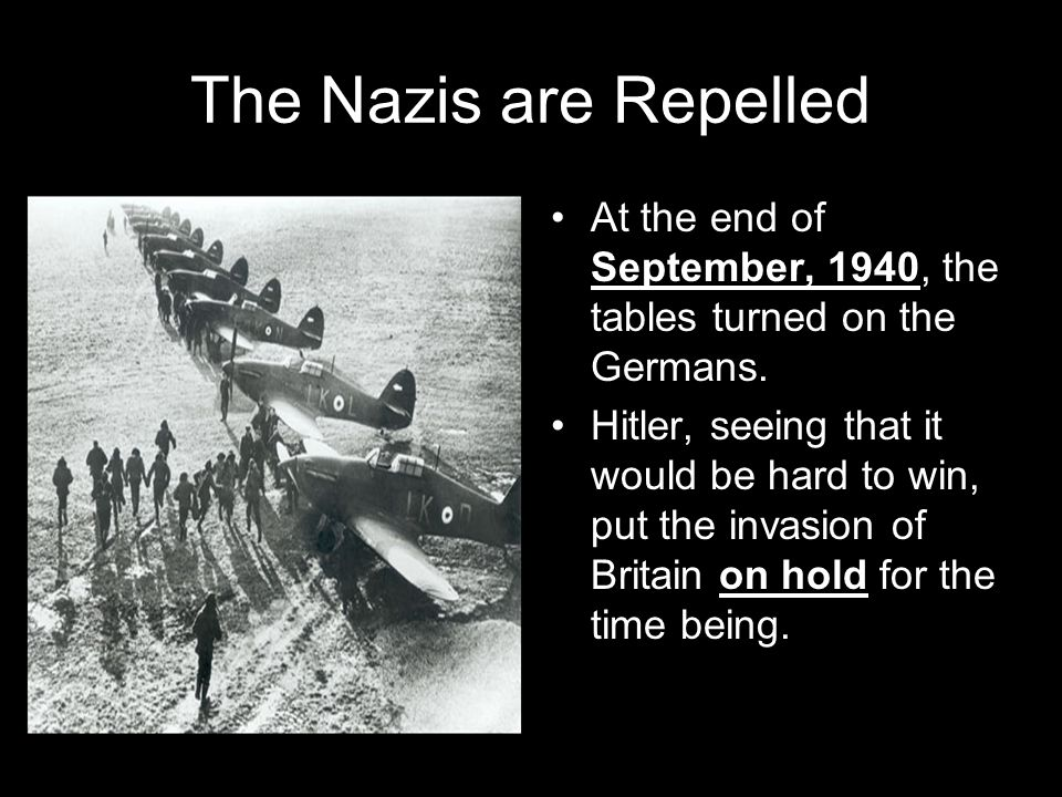 The Nazis are Repelled At the end of September, 1940, the tables turned on the Germans.