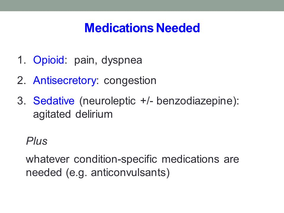 Medications Needed Opioid: pain, dyspnea Antisecretory: congestion