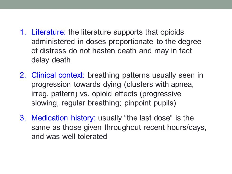 Literature: the literature supports that opioids administered in doses proportionate to the degree of distress do not hasten death and may in fact delay death