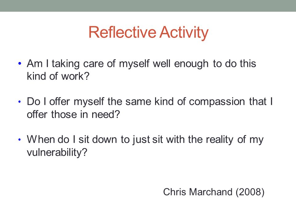 Reflective Activity Am I taking care of myself well enough to do this kind of work