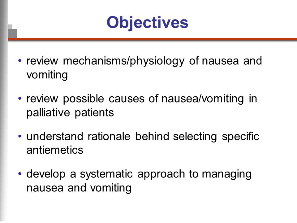 Objectives review mechanisms/physiology of nausea and vomiting