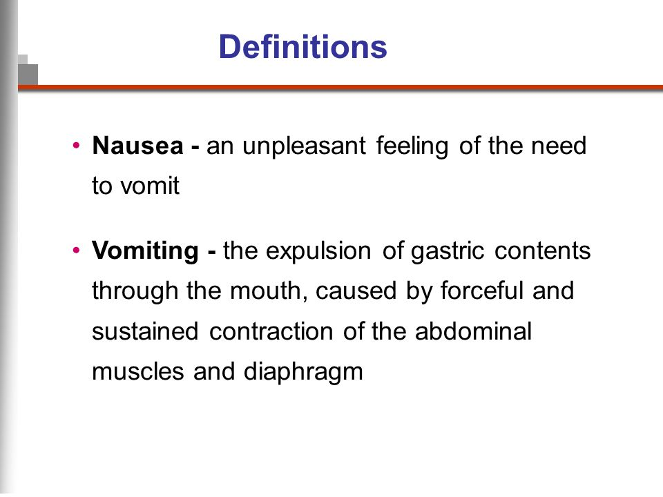Definitions Nausea - an unpleasant feeling of the need to vomit