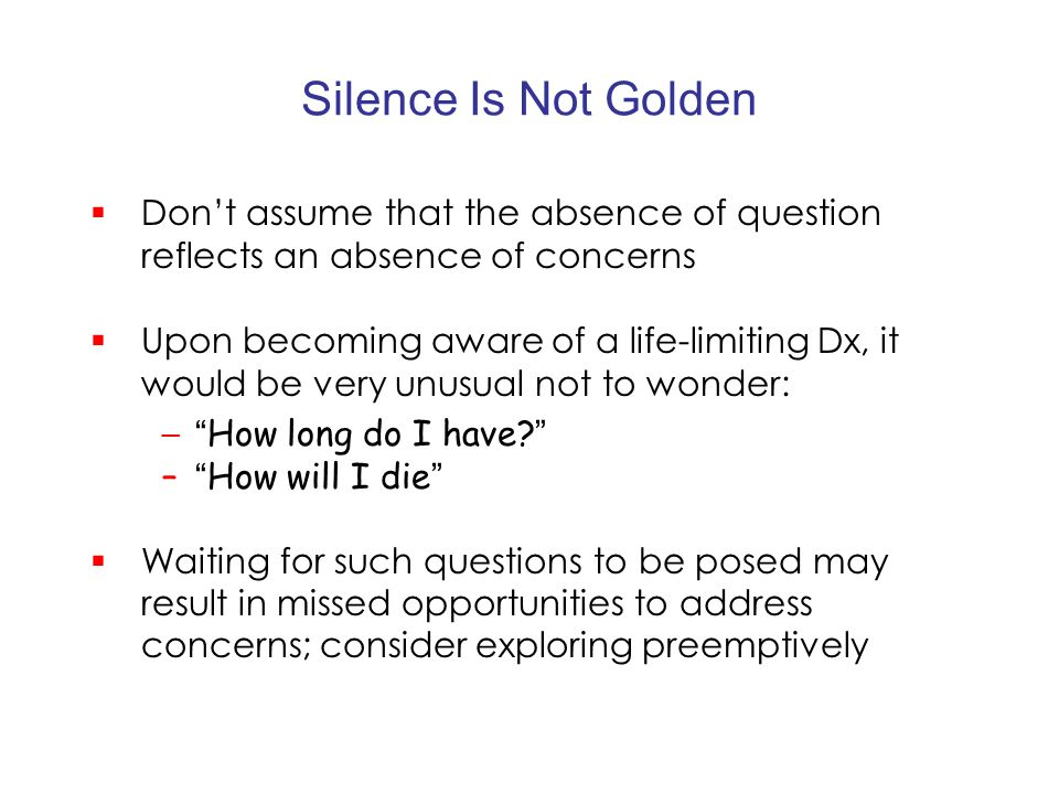 Silence Is Not Golden Don't assume that the absence of question reflects an absence of concerns.