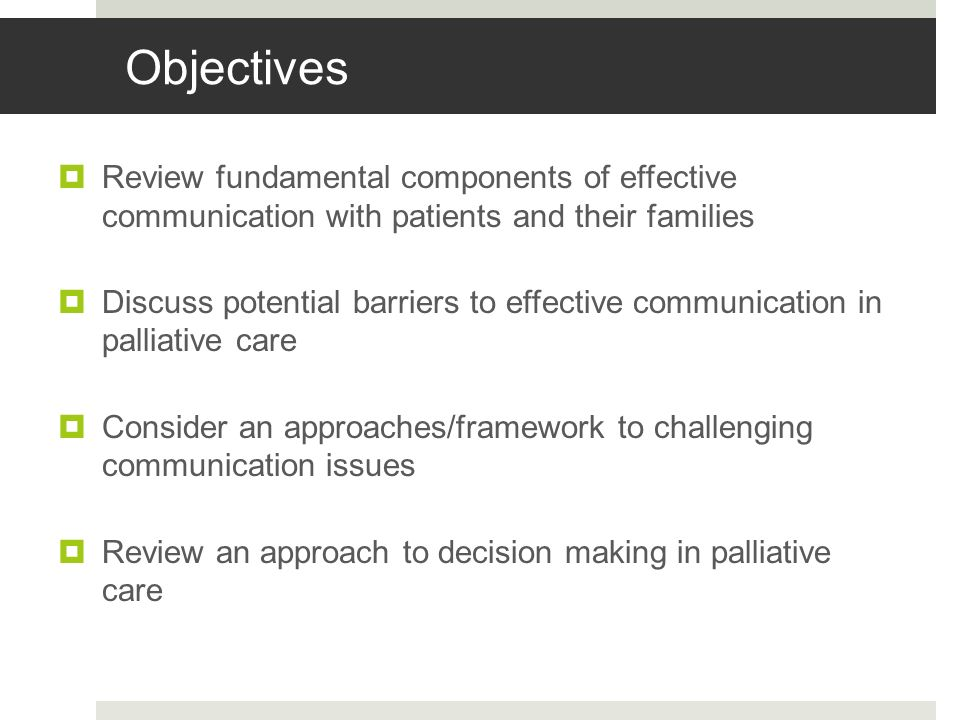 Objectives Review fundamental components of effective communication with patients and their families.