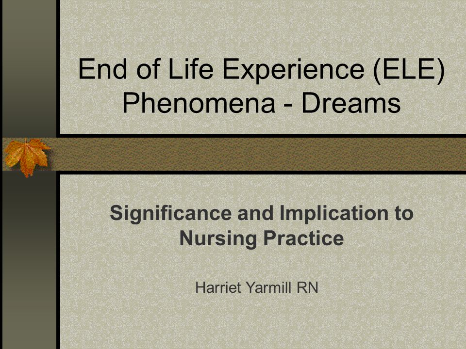 End of Life Experience (ELE) Phenomena - Dreams