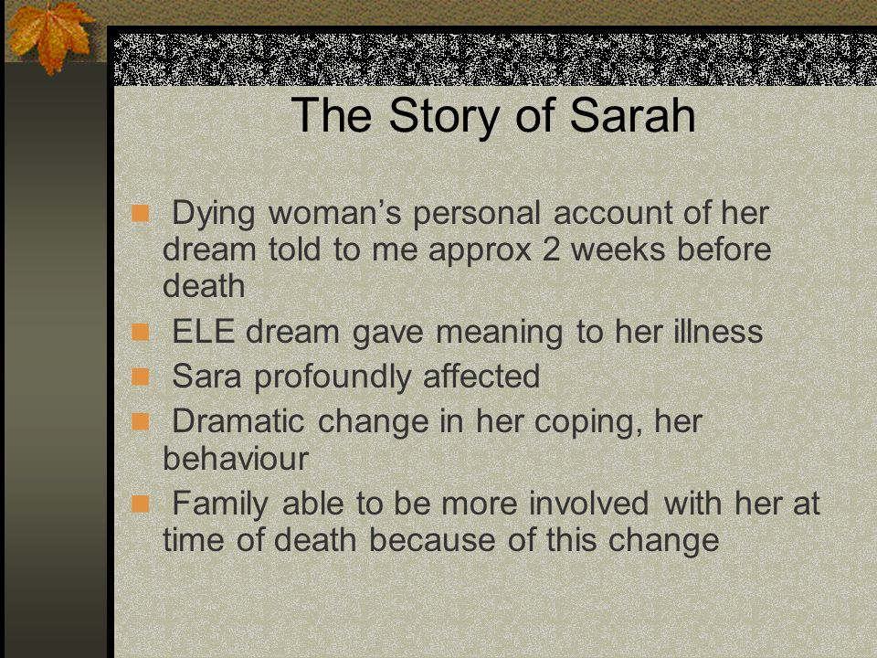 The Story of SarahDying woman's personal account of her dream told to me approx 2 weeks before death.